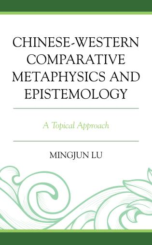 Cover image for the book Chinese-Western Comparative Metaphysics and Epistemology: A Topical Approach