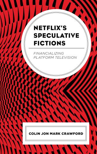 Cover image for the book Netflix's Speculative Fictions: Financializing Platform Television