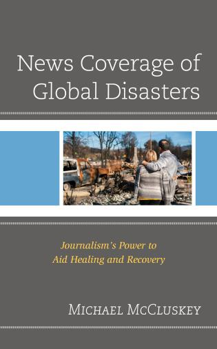 Cover image for the book News Coverage of Global Disasters: Journalism's Power to Aid Healing and Recovery