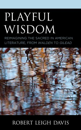 Cover image for the book Playful Wisdom: Reimagining the Sacred in American Literature, from Walden to Gilead