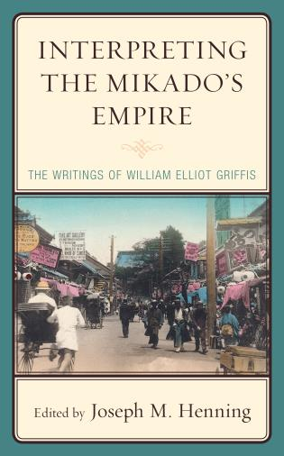Cover image for the book Interpreting the Mikado's Empire: The Writings of William Elliot Griffis