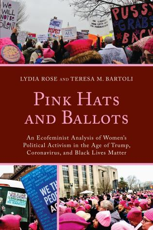 Cover image for the book Pink Hats and Ballots: An Ecofeminist Analysis of Women's Political Activism in the Age of Trump, Coronavirus, and Black Lives Matter