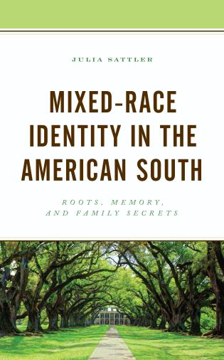 Cover image for the book Mixed-Race Identity in the American South: Roots, Memory, and Family Secrets