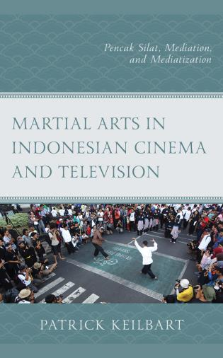 Cover image for the book Martial Arts in Indonesian Cinema and Television: Pencak Silat, Mediation, and Mediatization