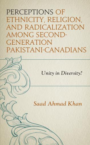 Cover image for the book Perceptions of Ethnicity, Religion, and Radicalization among Second-Generation Pakistani-Canadians: Unity in Diversity?