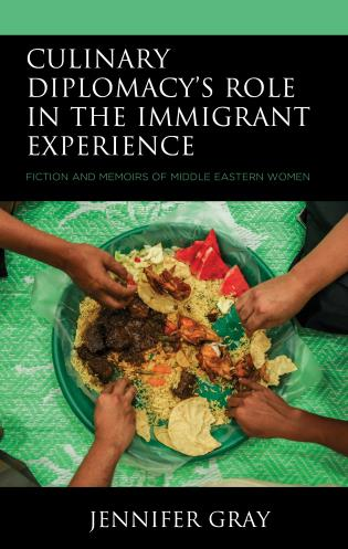 Cover image for the book Culinary Diplomacy's Role in the Immigrant Experience: Fiction and Memoirs of Middle Eastern Women