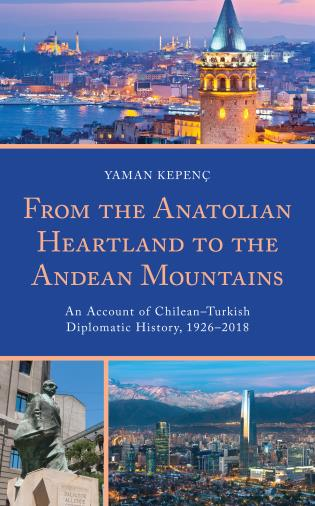 Cover image for the book From the Anatolian Heartland to the Andean Mountains: An Account of Chilean–Turkish Diplomatic History, 1926–2018