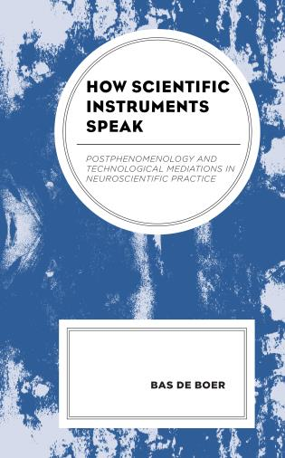 Cover image for the book How Scientific Instruments Speak: Postphenomenology and Technological Mediations in Neuroscientific Practice