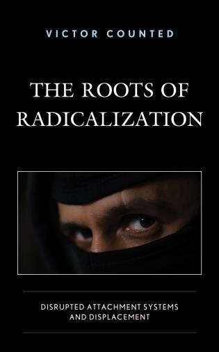 Cover image for the book The Roots of Radicalization: Disrupted Attachment Systems and Displacement