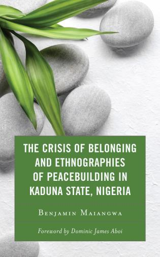 Cover image for the book The Crisis of Belonging and Ethnographies of Peacebuilding in Kaduna State, Nigeria