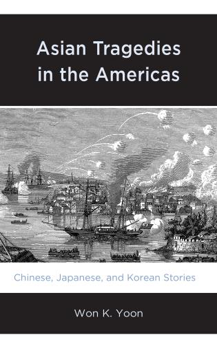 Cover image for the book Asian Tragedies in the Americas: Chinese, Japanese, and Korean Stories