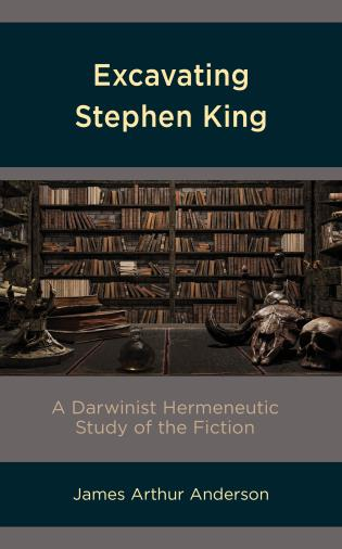 Cover image for the book Excavating Stephen King: A Darwinist Hermeneutic Study of the Fiction