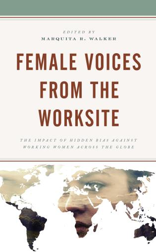 Cover image for the book Female Voices from the Worksite: The Impact of Hidden Bias against Working Women across the Globe