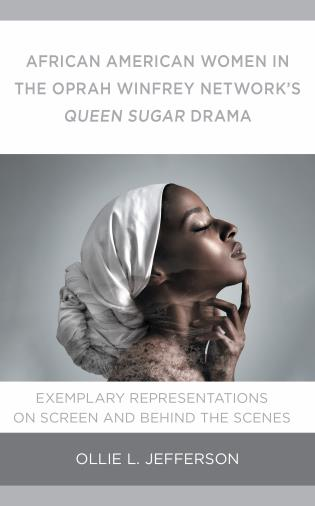 Cover image for the book African American Women in the Oprah Winfrey Network's Queen Sugar Drama: Exemplary Representations On Screen and Behind the Scenes