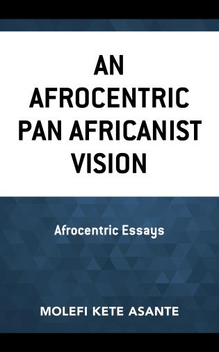 Cover image for the book An Afrocentric Pan Africanist Vision: Afrocentric Essays