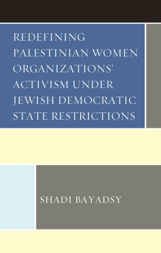 Cover image for the book Redefining Palestinian Women Organizations' Activism under Jewish Democratic State Restrictions