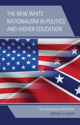 Cover image for the book The New White Nationalism in Politics and Higher Education: The Nostalgia Spectrum