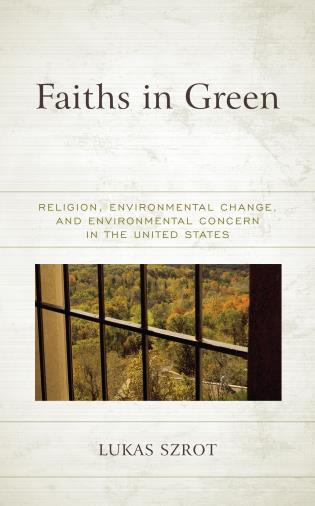 Cover image for the book Faiths in Green: Religion, Environmental Change, and Environmental Concern in the United States