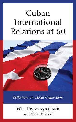 Cover image for the book Cuban International Relations at 60: Reflections on Global Connections
