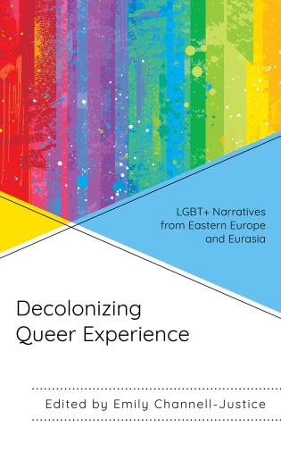 Cover image for the book Decolonizing Queer Experience: LGBT+ Narratives from Eastern Europe and Eurasia