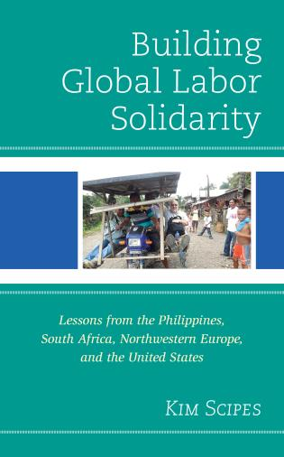 Cover image for the book Building Global Labor Solidarity: Lessons from the Philippines, South Africa, Northwestern Europe, and the United States