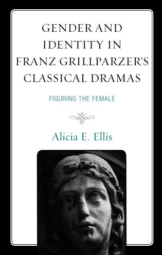Cover image for the book Gender and Identity in Franz Grillparzer's Classical Dramas: Figuring the Female