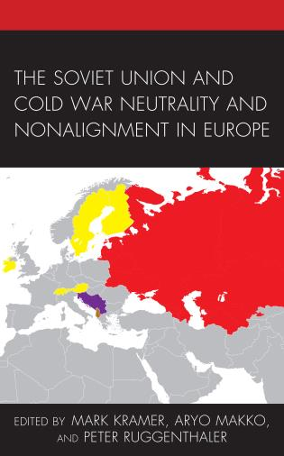 Cover image for the book The Soviet Union and Cold War Neutrality and Nonalignment in Europe