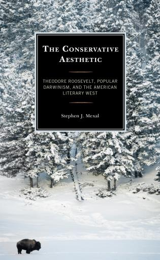 Cover image for the book The Conservative Aesthetic: Theodore Roosevelt, Popular Darwinism, and the American Literary West