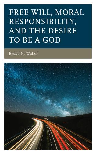 Cover image for the book Free Will, Moral Responsibility, and the Desire to Be a God