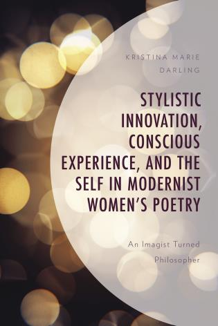 Cover image for the book Stylistic Innovation, Conscious Experience, and the Self in Modernist Women's Poetry: An Imagist Turned Philosopher