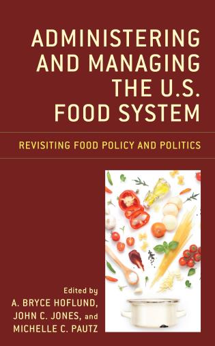 Cover image for the book Administering and Managing the U.S. Food System: Revisiting Food Policy and Politics