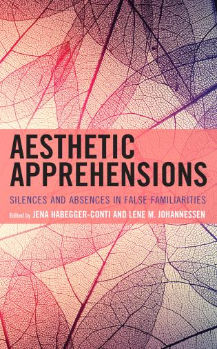 Cover image for the book Aesthetic Apprehensions: Silence and Absence in False Familiarities