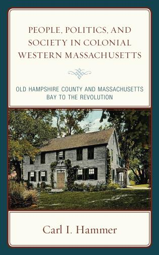 Cover image for the book People, Politics, and Society in Colonial Western Massachusetts: Old Hampshire County and Massachusetts Bay to the Revolution