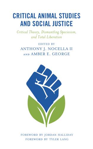 Cover image for the book Critical Animal Studies and Social Justice: Critical Theory, Dismantling Speciesism, and Total Liberation