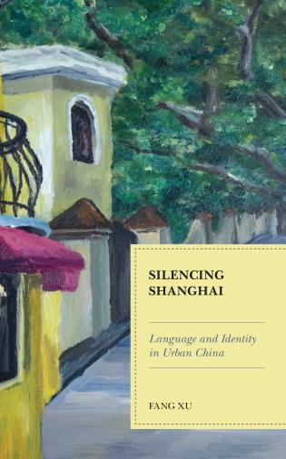Cover image for the book Silencing Shanghai: Language and Identity in Urban China