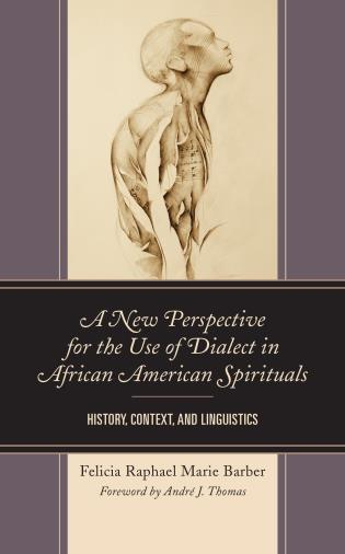 Cover image for the book A New Perspective for the Use of Dialect in African American Spirituals: History, Context, and Linguistics