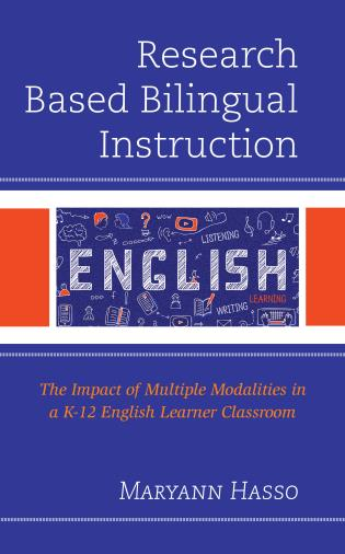 Cover image for the book Research Based Bilingual Instruction: The Impact of Multiple Modalities in a K-12 English Learner Classroom