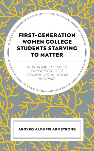 Cover image for the book First-Generation Women College Students Starving to Matter: Revealing the Lived Experiences of a Student Population in Crisis