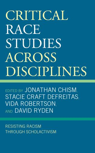 Cover image for the book Critical Race Studies Across Disciplines: Resisting Racism through Scholactivism