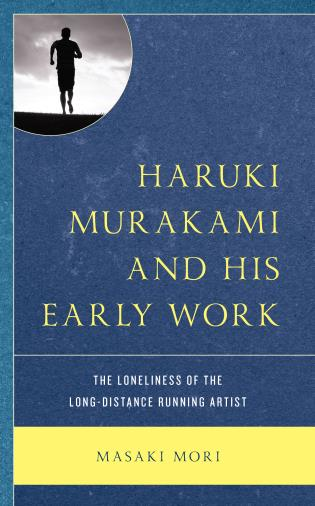 Cover image for the book Haruki Murakami and His Early Work: The Loneliness of the Long-Distance Running Artist