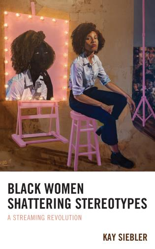 Cover image for the book Black Women Shattering Stereotypes: A Streaming Revolution