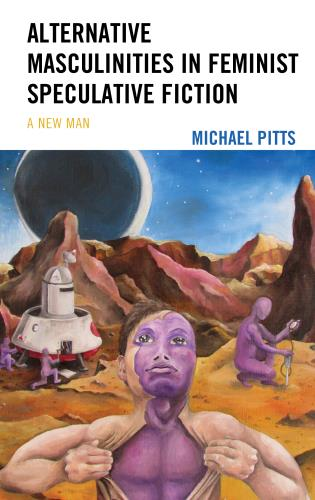 Cover image for the book Alternative Masculinities in Feminist Speculative Fiction: A New Man