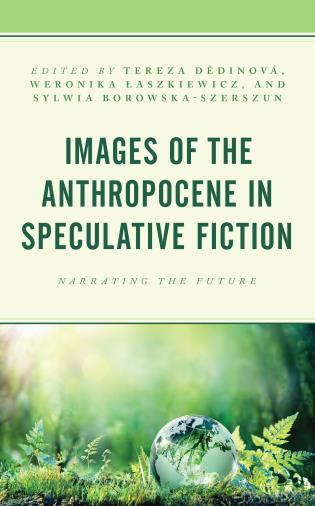 Cover image for the book Images of the Anthropocene in Speculative Fiction: Narrating the Future