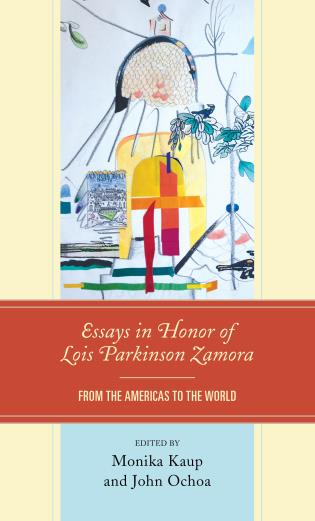 Cover image for the book Essays in Honor of Lois Parkinson Zamora: From the Americas to the World