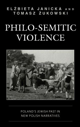 Cover image for the book Philo-Semitic Violence: Poland's Jewish Past in New Polish Narratives