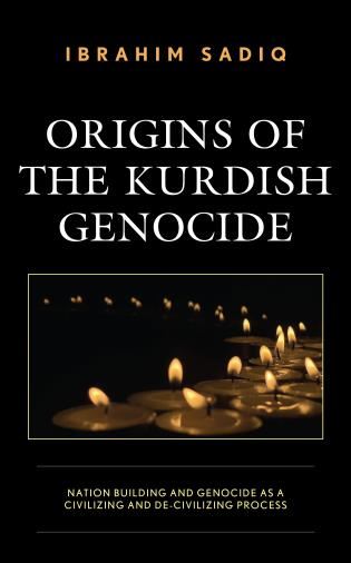 Cover image for the book Origins of the Kurdish Genocide: Nation Building and Genocide as a Civilizing and De-Civilizing Process