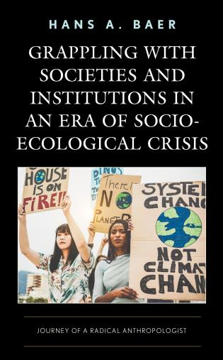 Cover image for the book Grappling with Societies and Institutions in an Era of Socio-Ecological Crisis: Journey of a Radical Anthropologist