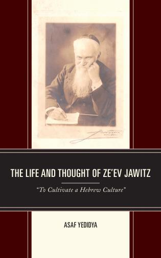 """Cover image for the book The Life and Thought of Ze'ev Jawitz: """"To Cultivate a Hebrew Culture"""""""