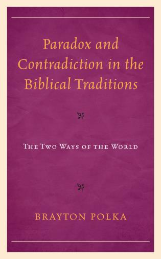 Cover image for the book Paradox and Contradiction in the Biblical Traditions: The Two Ways of the World