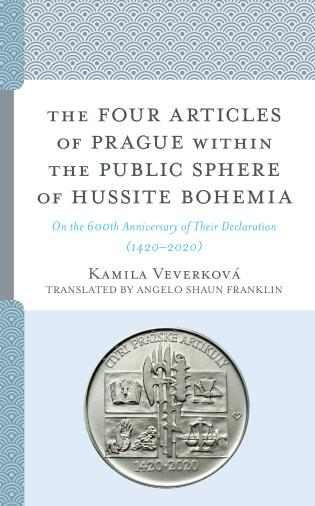 Cover image for the book The Four Articles of Prague within the Public Sphere of Hussite Bohemia: On the 600th Anniversary of Their Declaration (1420–2020)